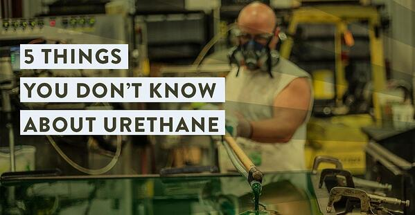 5 Things You Didn't Know About Urethane