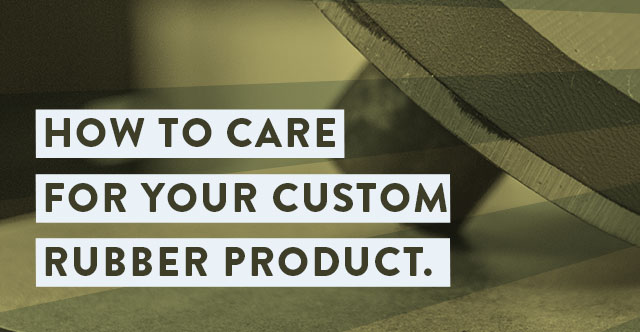 How To Care For Your Custom Rubber Products