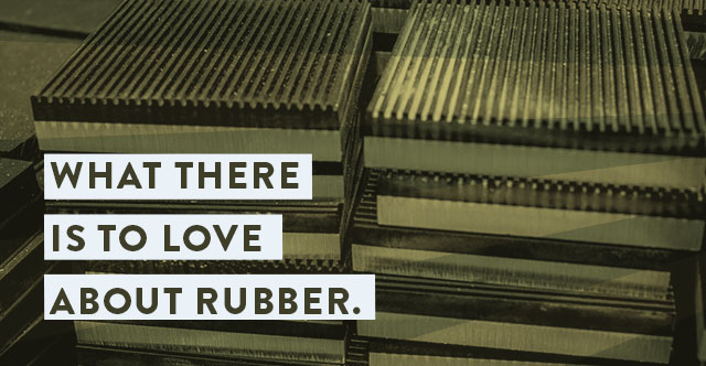 What There Is To Love About Rubber